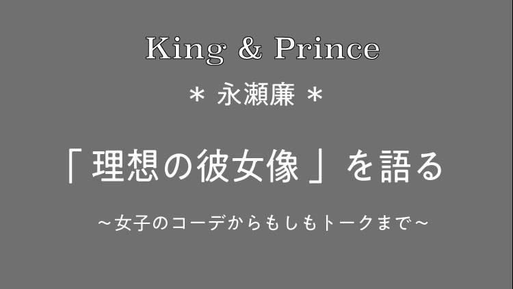 King Prince 永瀬廉の 理想の彼女 がついに イラストで詳しく解説 Ray レイ